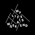 My Life Is A Week End